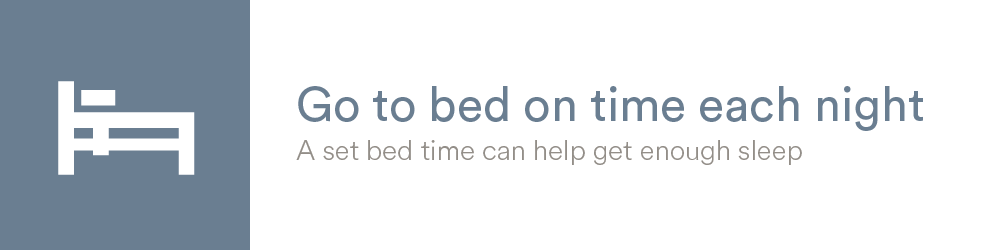 Go to bed on time each night