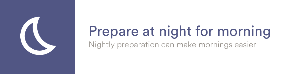Prepare at night for morning