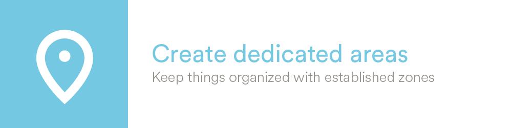 Create dedicated areas